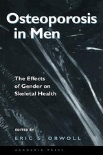 Osteoporosis in Men : The Effects of Gender on Skeletal Health