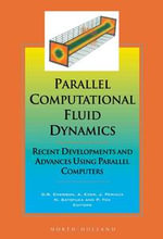 Parallel Computational Fluid Dynamics '97 : Recent Developments and Advances Using Parallel Computers