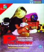 Play Therapy Treatment Planning and Interventions : The Ecosystemic Model and Workbook - Kevin John O'Connor