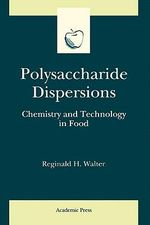 Polysaccharide Dispersions : Chemistry and Technology in Food - Reginald H. Walter