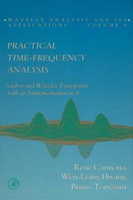 Practical Time-Frequency Analysis : Gabor and Wavelet Transforms, with an Implementation in S - Rene Carmona