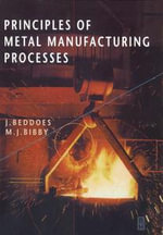 Principles of Metal Manufacturing Processes - J. Beddoes