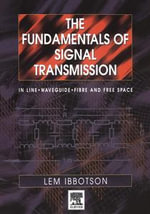 The Fundamentals of Signal Transmission : Optical Fibre, Waveguides and Free Space - Lemuel Ibbotson