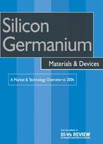 Silicon Germanium Materials & Devices - A Market & Technology Overview to 2006 : A Market & Technology Overview to 2006