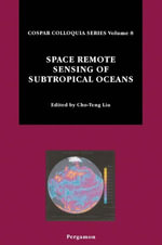 Space Remote Sensing of Subtropical Oceans (SRSSO) : Proceedings of Cospar Colloquium on Space Remote Sensing of Subtropical Oceans (Srsso), Held in Taiwan, 12-17 September 1995 - Cho-Teng Liu