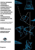 Spatial Database Transfer Standards 2 : Characteristics for Assessing Standards and Full Descriptions of the National and International Standards in th - H. Moellering