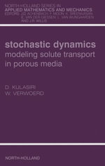 Stochastic Dynamics. Modeling Solute Transport in Porous Media : Modeling Solute Transport in Porous Media - Don Kulasiri