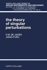 The Theory of Singular Perturbations - E.M. de Jager