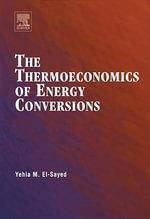 The Thermoeconomics of Energy Conversions - Yehia M. El-Sayed