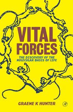 Vital Forces : The Discovery of the Molecular Basis of Life - Graeme K. Hunter