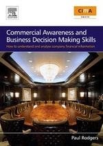 Commercial Awareness and Business Decision Making Skills : How to understand and analyse company financial information - Paul Rodgers