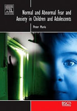 Normal and Abnormal Fear and Anxiety in Children and Adolescents - Peter Muris