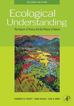 Ecological Understanding : The Nature of Theory and the Theory of Nature - Steward T.A. Pickett