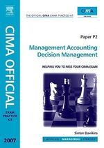 CIMA Exam Practice Kit Management Accounting Decision Management : 2007 Edition - Simon Dawkins