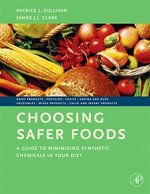 Choosing Safer Foods : A Guide to Minimizing Synthetic Chemicals in Your Diet - Patrick Sullivan
