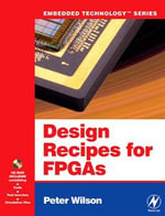 Design Recipes for FPGAs : Using Verilog and VHDL - Peter Wilson