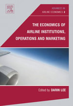 The Economics of Airline Institutions, Operations and Marketing - Darin Lee