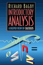 Introductory Analysis : A Deeper View of Calculus - Richard J. Bagby