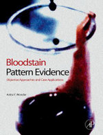 Bloodstain Pattern Evidence : Objective Approaches and Case Applications - Anita Y. Wonder