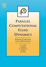 Parallel Computational Fluid Dynamics 2006 : Parallel Computing and its Applications