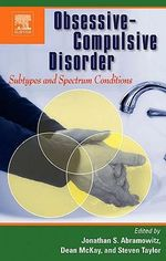 Obsessive-Compulsive Disorder : Subtypes and Spectrum Conditions: Subtypes and Spectrum Conditions