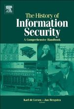 The History of Information Security : A Comprehensive Handbook - Karl De Leeuw