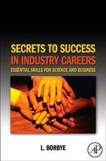 Secrets to Success in Industry Careers : Essential Skills for Science and Business - L. Borbye