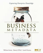 Business Metadata : Capturing Enterprise Knowledge: Capturing Enterprise Knowledge - W.H. Inmon