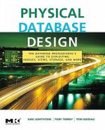 Physical Database Design : the database professional's guide to exploiting indexes, views, storage, and more - Sam S. Lightstone