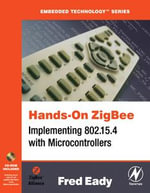 Hands-On ZigBee : Implementing 802.15.4 with Microcontrollers - Fred Eady