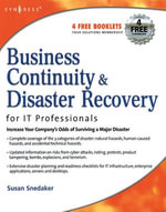 Business Continuity and Disaster Recovery Planning for IT Professionals : An Interventionist Examination of a Homebuilder???sPerformance Measurement and Incentive Systems - Susan Snedaker