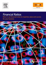 Financial Ratios : How to use financial ratios to maximise value and success for your business'. - Richard Bull