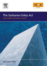 The Sarbanes-Oxley Act : costs, benefits and business impacts - Michael F. Holt