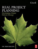 Real Project Planning : Developing a Project Delivery Strategy: Developing a Project Delivery Strategy - Trish Melton