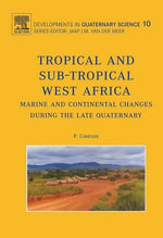 Tropical and sub-tropical West Africa - Marine and continental changes during the Late Quaternary : Marine and Continental Changes During the Last Quaternary - P. Giresse