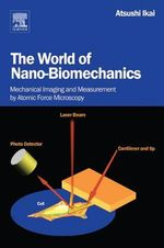 The World of Nano-Biomechanics : Mechanical Imaging and Measurement by Atomic Force Microscopy - Atsushi Ikai