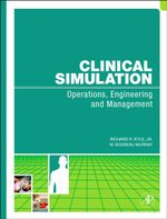 Clinical Simulation : Operations, Engineering, and Management - Richard Kyle