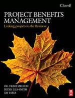 Project Benefits Management : Linking projects to the Business: Linking projects to the Business - Trish Melton