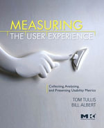 Measuring the User Experience : Collecting, Analyzing, and Presenting Usability Metrics - Thomas Tullis