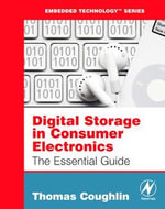 Digital Storage in Consumer Electronics : The Essential Guide - Thomas M. Coughlin