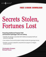 Secrets Stolen, Fortunes Lost : Preventing Intellectual Property Theft and Economic Espionage in the 21st Century - Christopher Burgess
