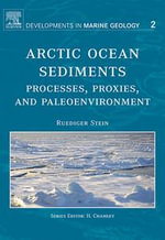 Arctic Ocean Sediments : Processes, Proxies, and Paleoenvironment: Processes, Proxies, and Paleoenvironment - R. Stein