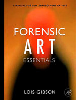 Forensic Art Essentials : A Manual for Law Enforcement Artists - Lois Gibson