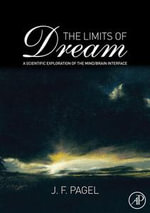 The Limits of Dream : A Scientific Exploration of the Mind / Brain Interface - J. F. Pagel