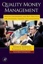 Quality Money Management : Process Engineering and Best Practices for Systematic Trading and Investment - Andrew Kumiega