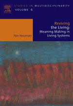 Reviving the Living : Meaning Making in Living Systems - Yair Neuman