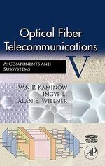 Optical Fiber Telecommunications VA : Components and Subsystems - Tingye Li