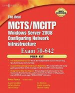 The Real MCTS/MCITP Exam 70-642 Prep Kit : Independent and Complete Self-Paced Solutions - Brien Posey