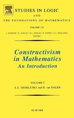 Constructivism in Mathematics Vol.1 : An Introduction - A.S. Troelstra
