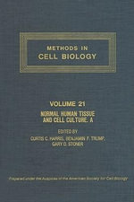 METHODS IN CELL BIOLOGY, VOLUME 21A : NORMAL HUMAN TISSUE AND CELL CULTURE, PART A: RESPIRATORY, CARDIOVASCULAR, AND INTEGUMENTARY SYSTEMS: NORMAL HUMAN